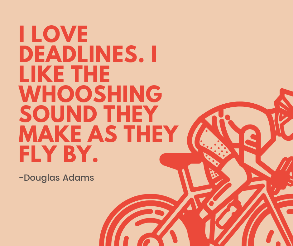 "quote, ""I love deadlines. I like the whooshing sound they make as they fly by."" by Douglas Adams. There is an image of someone riding a bike in the bottom corner."
